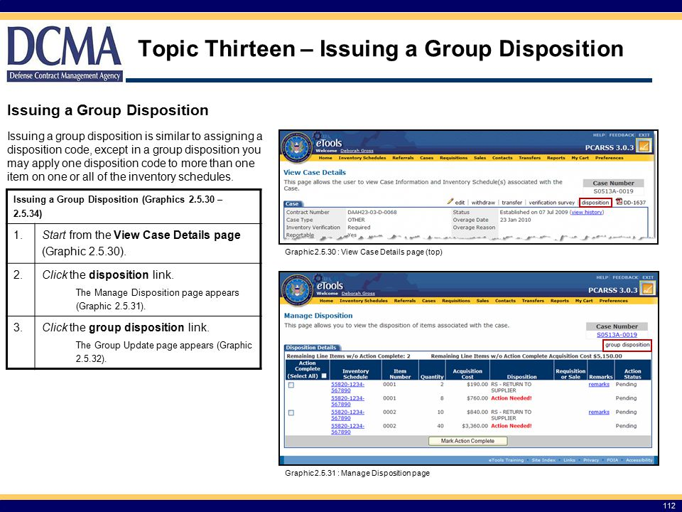 112 Topic Thirteen – Issuing a Group Disposition Issuing a Group Disposition Issuing a group disposition is similar to assigning a disposition code, except in a group disposition you may apply one disposition code to more than one item on one or all of the inventory schedules.