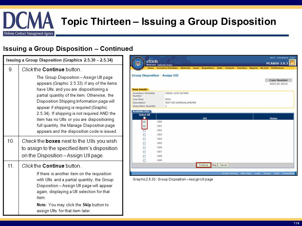 Topic Thirteen – Issuing a Group Disposition 114 Issuing a Group Disposition – Continued Graphic 2.5.33 : Group Disposition – Assign UII page Issuing a Group Disposition (Graphics 2.5.30 – 2.5.34) 9.