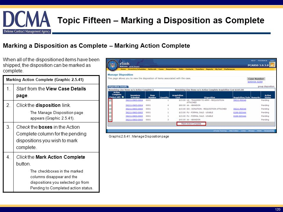 Topic Fifteen – Marking a Disposition as Complete 120 Marking a Disposition as Complete – Marking Action Complete When all of the dispositioned items have been shipped, the disposition can be marked as complete.