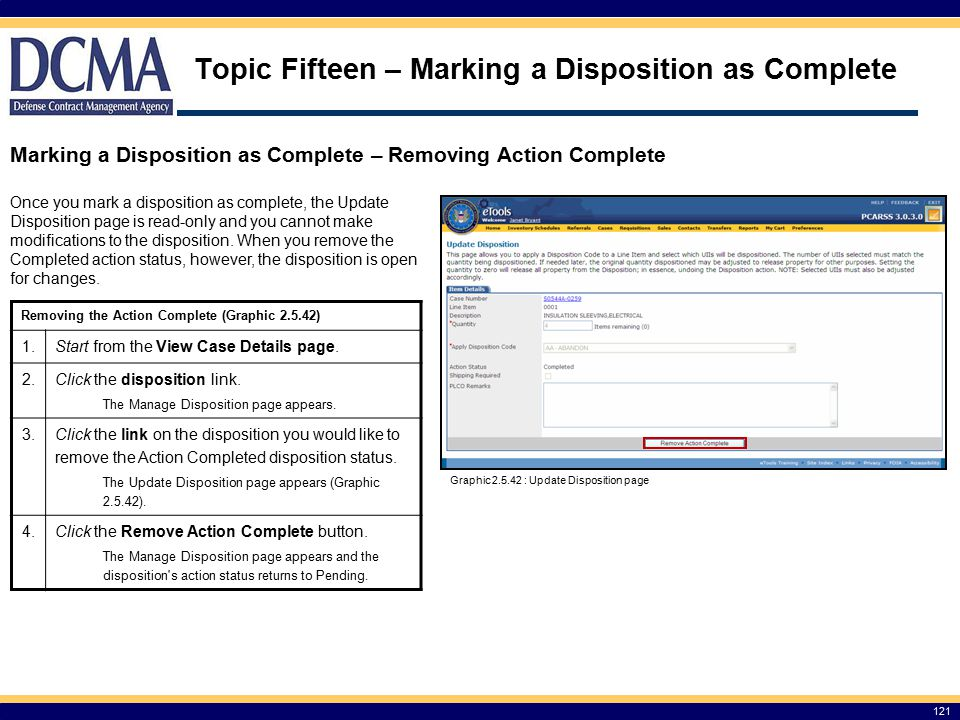 Topic Fifteen – Marking a Disposition as Complete Removing the Action Complete (Graphic 2.5.42) 1.Start from the View Case Details page.