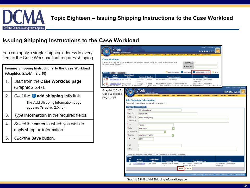 124 Topic Eighteen – Issuing Shipping Instructions to the Case Workload Issuing Shipping Instructions to the Case Workload You can apply a single shipping address to every item in the Case Workload that requires shipping.