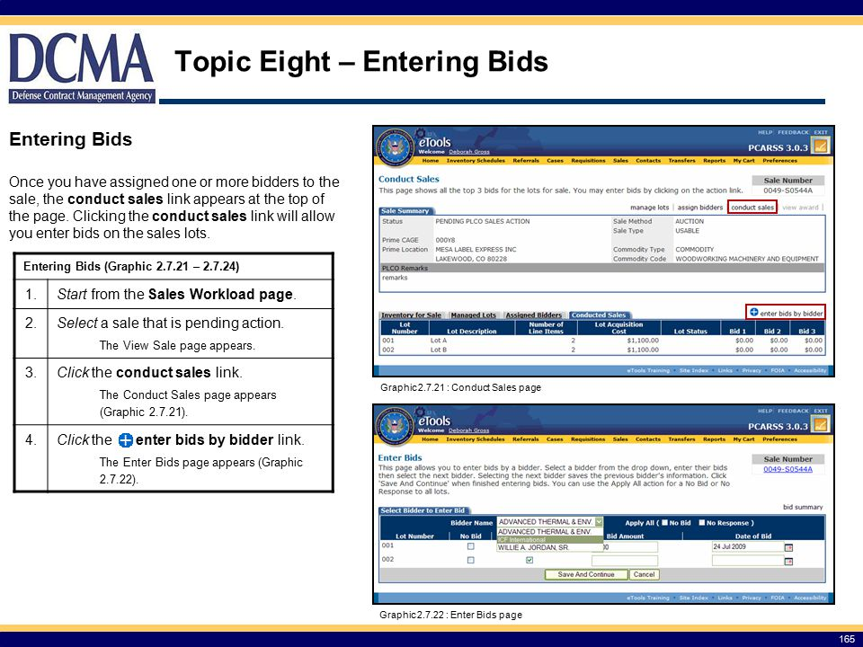 165 Topic Eight – Entering Bids Entering Bids Once you have assigned one or more bidders to the sale, the conduct sales link appears at the top of the page.