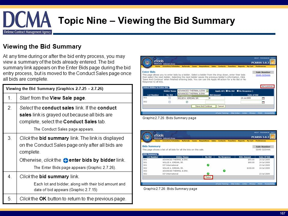 Topic Nine – Viewing the Bid Summary 167 Viewing the Bid Summary At any time during or after the bid entry process, you may view a summary of the bids already entered.