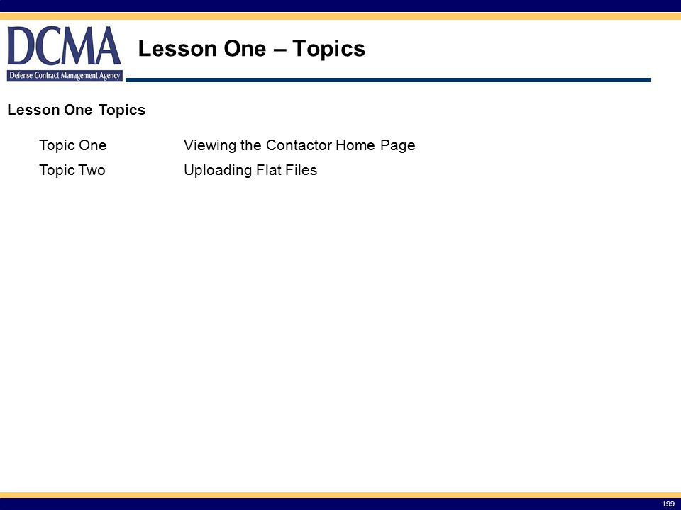Lesson One – Topics 199 Lesson One Topics Topic OneViewing the Contactor Home Page Topic TwoUploading Flat Files