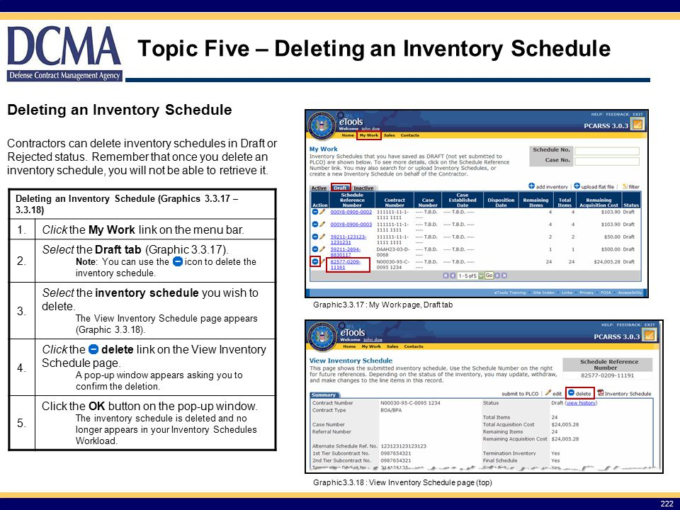 Topic Five – Deleting an Inventory Schedule 222 Deleting an Inventory Schedule Graphic 3.3.18 : View Inventory Schedule page (top) Graphic 3.3.17 : My Work page, Draft tab Contractors can delete inventory schedules in Draft or Rejected status.