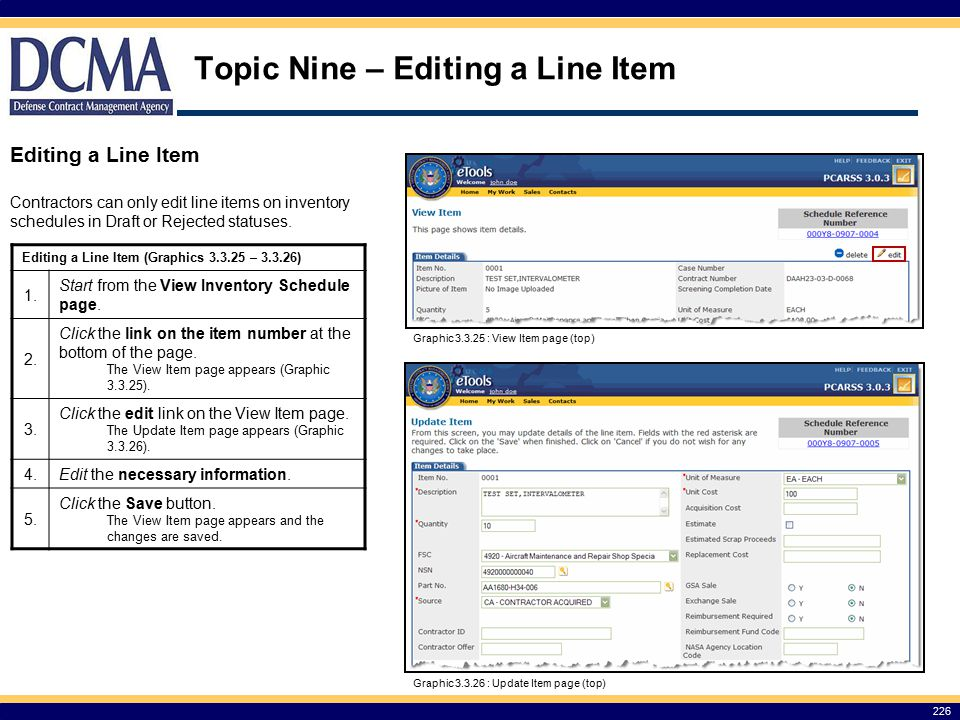 Topic Nine – Editing a Line Item Editing a Line Item 226 Graphic 3.3.26 : Update Item page (top) Graphic 3.3.25 : View Item page (top) Contractors can only edit line items on inventory schedules in Draft or Rejected statuses.
