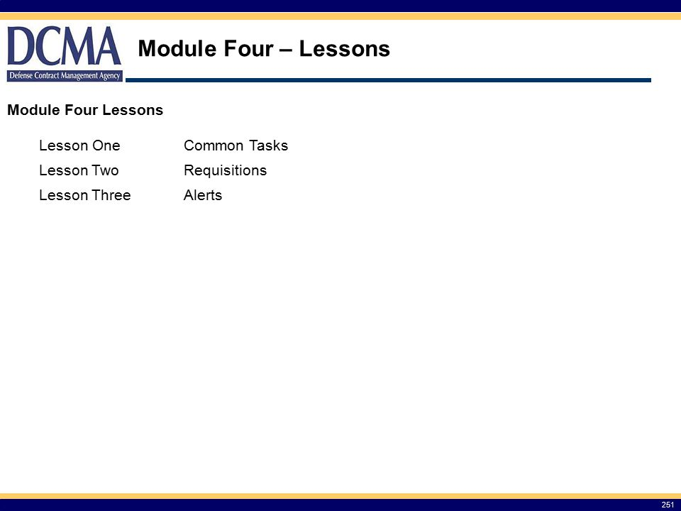 Module Four – Lessons 251 Module Four Lessons Lesson OneCommon Tasks Lesson TwoRequisitions Lesson ThreeAlerts