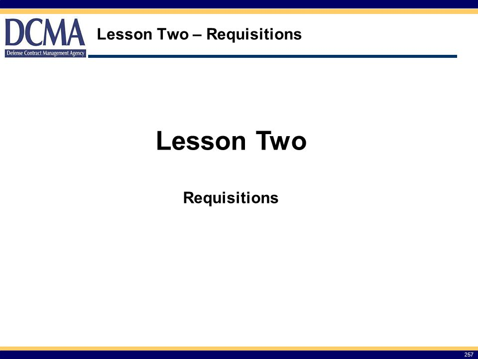 Lesson Two – Requisitions 257 Lesson Two Requisitions