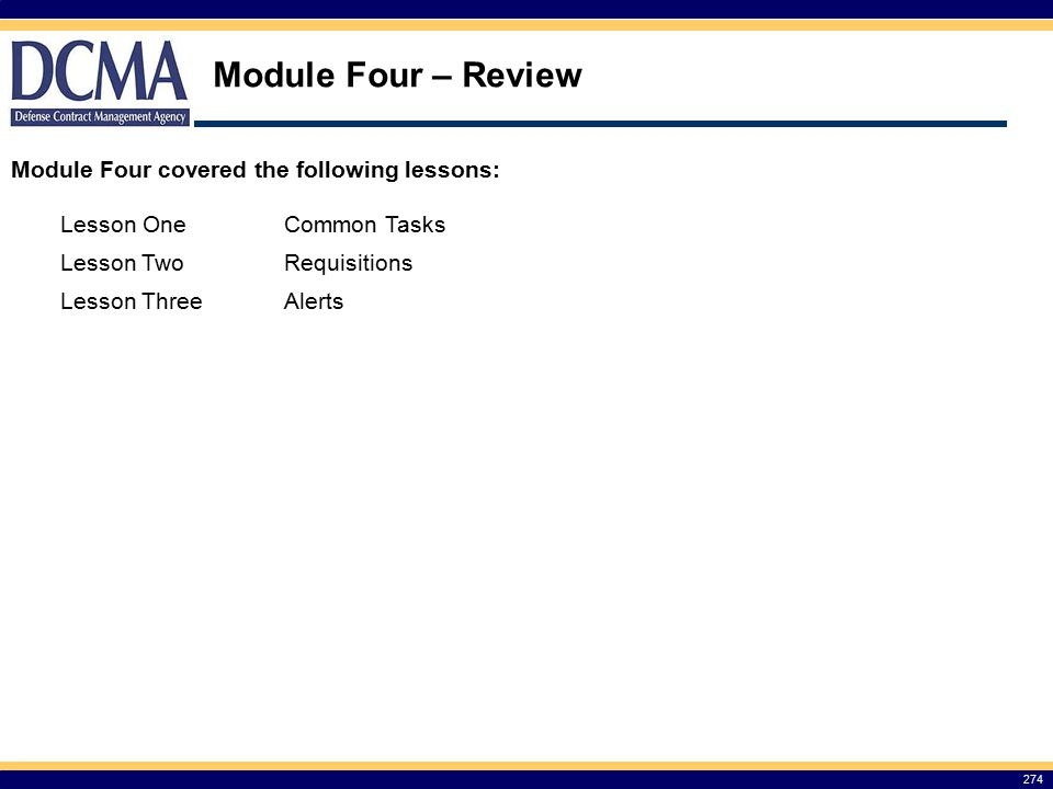 Module Four – Review 274 Module Four covered the following lessons: Lesson OneCommon Tasks Lesson TwoRequisitions Lesson ThreeAlerts