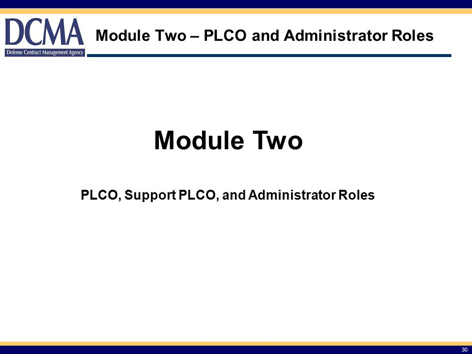 Module Two – PLCO and Administrator Roles Module Two PLCO, Support PLCO, and Administrator Roles 30