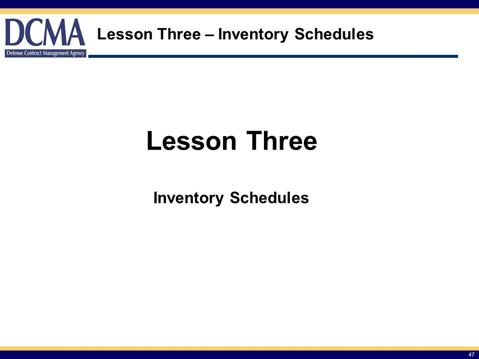 Lesson Three – Inventory Schedules 47 Lesson Three Inventory Schedules