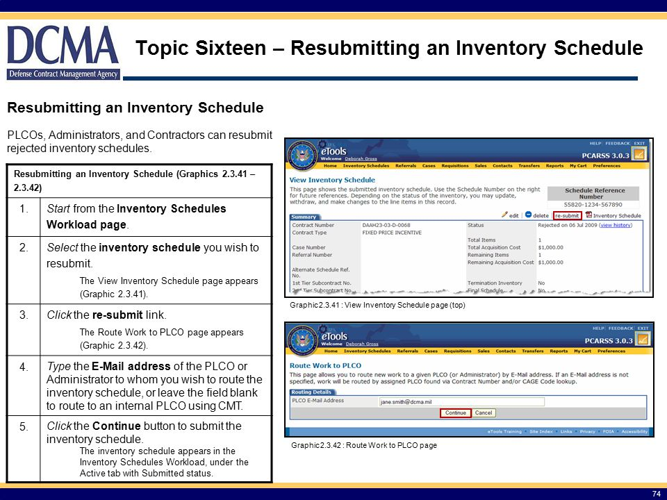 Topic Sixteen – Resubmitting an Inventory Schedule 74 Resubmitting an Inventory Schedule PLCOs, Administrators, and Contractors can resubmit rejected inventory schedules.