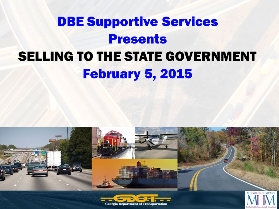 DBE Supportive Services Presents SELLING TO THE STATE GOVERNMENT February 5, 2015