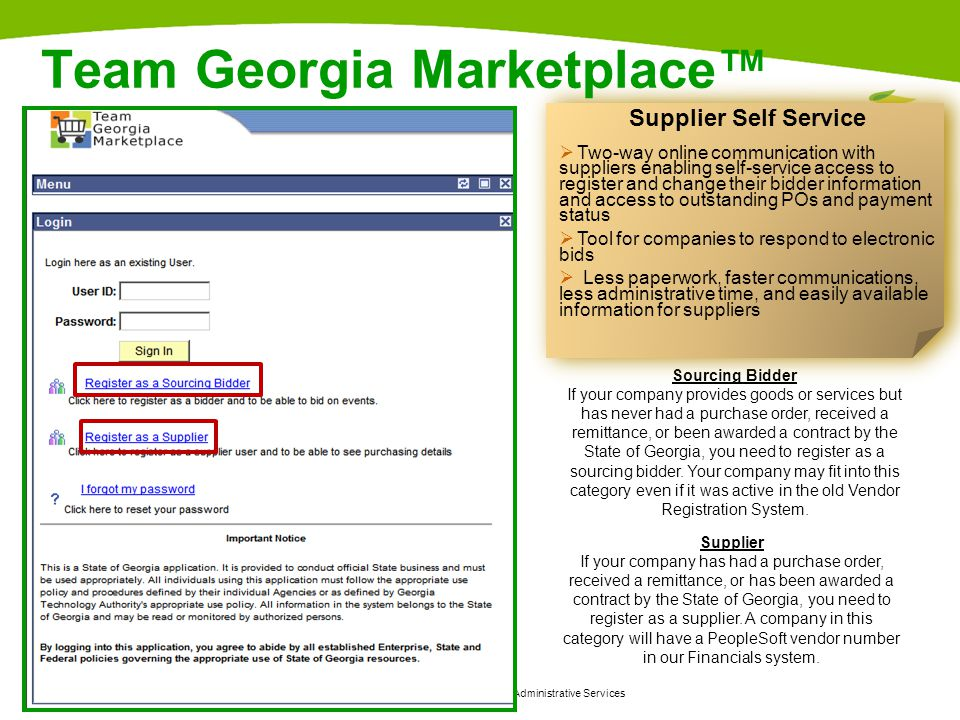 Georgia Department of Administrative Services 18 Sourcing Bidder If your company provides goods or services but has never had a purchase order, received a remittance, or been awarded a contract by the State of Georgia, you need to register as a sourcing bidder.