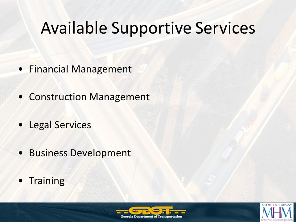 Available Supportive Services Financial Management Construction Management Legal Services Business Development Training