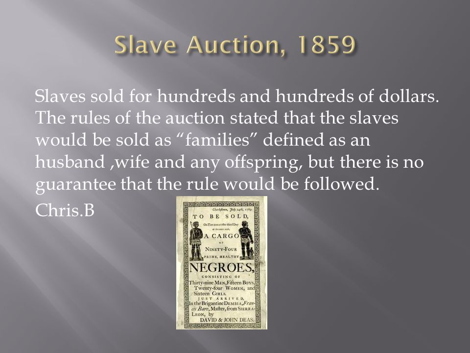 Slaves sold for hundreds and hundreds of dollars.
