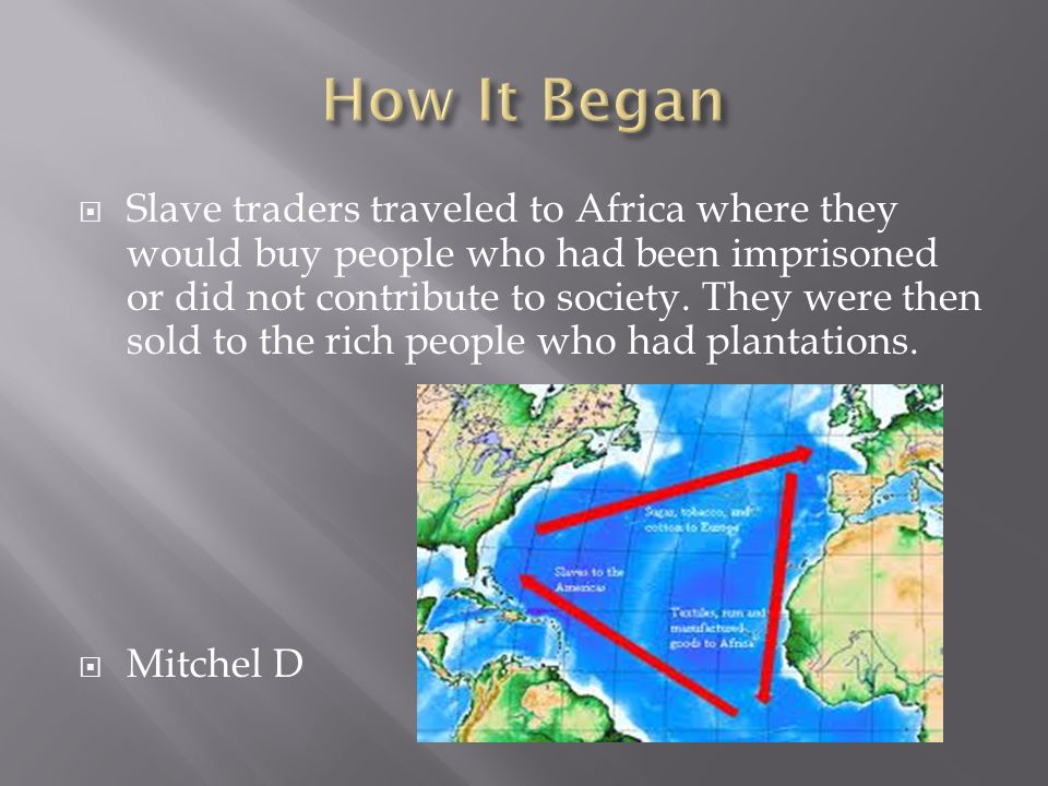  Slave traders traveled to Africa where they would buy people who had been imprisoned or did not contribute to society.