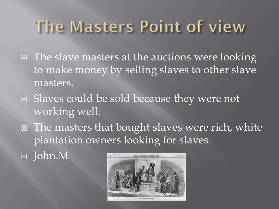  The slave masters at the auctions were looking to make money by selling slaves to other slave masters.