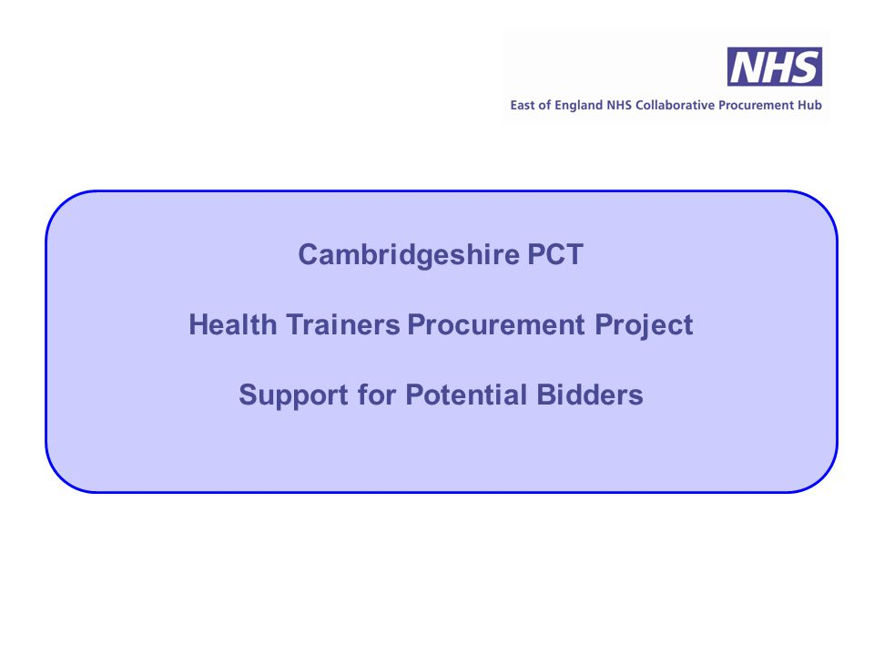 Cambridgeshire PCT Health Trainers Procurement Project Support for Potential Bidders