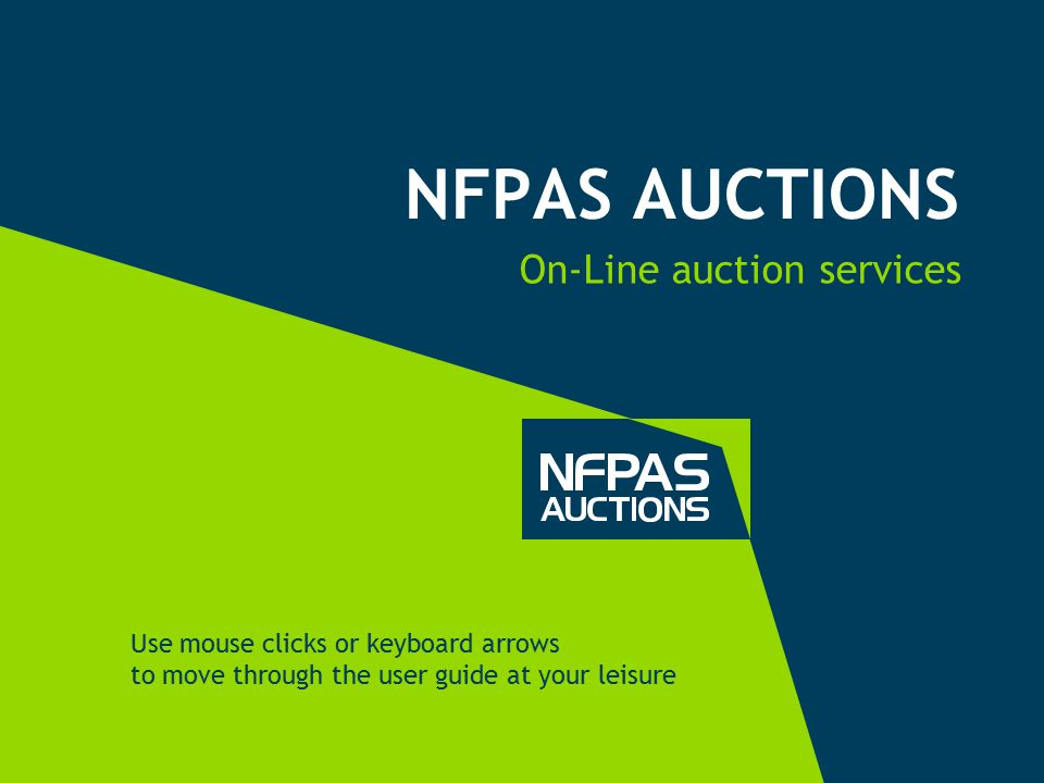 NFPAS AUCTIONS On-Line auction services Use mouse clicks or keyboard arrows to move through the user guide at your leisure