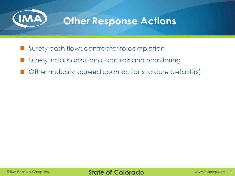 State of Colorado Other Response Actions Surety cash flows contractor to completion Surety installs additional controls and monitoring Other mutually