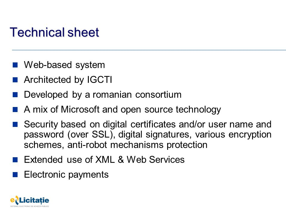 Technical sheet Web-based system Architected by IGCTI Developed by a romanian consortium A mix of Microsoft and open source technology Security based