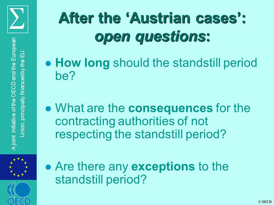 © OECD A joint initiative of the OECD and the European Union, principally financed by the EU After the 'Austrian cases': open questions: l How long should the standstill period be.