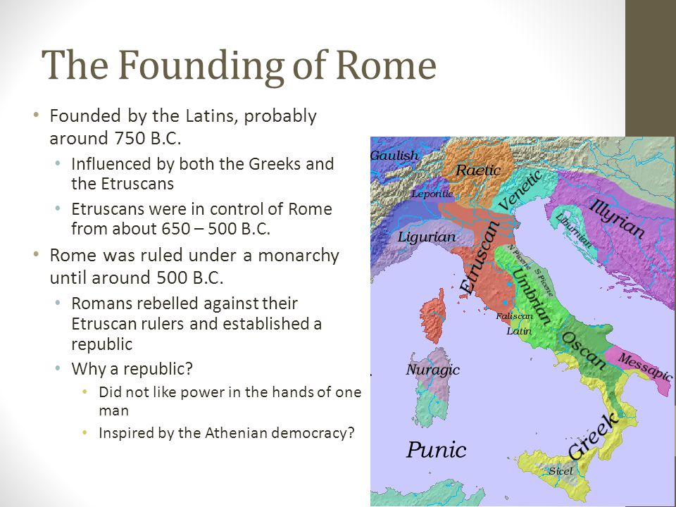 The Founding of Rome Founded by the Latins, probably around 750 B.C.