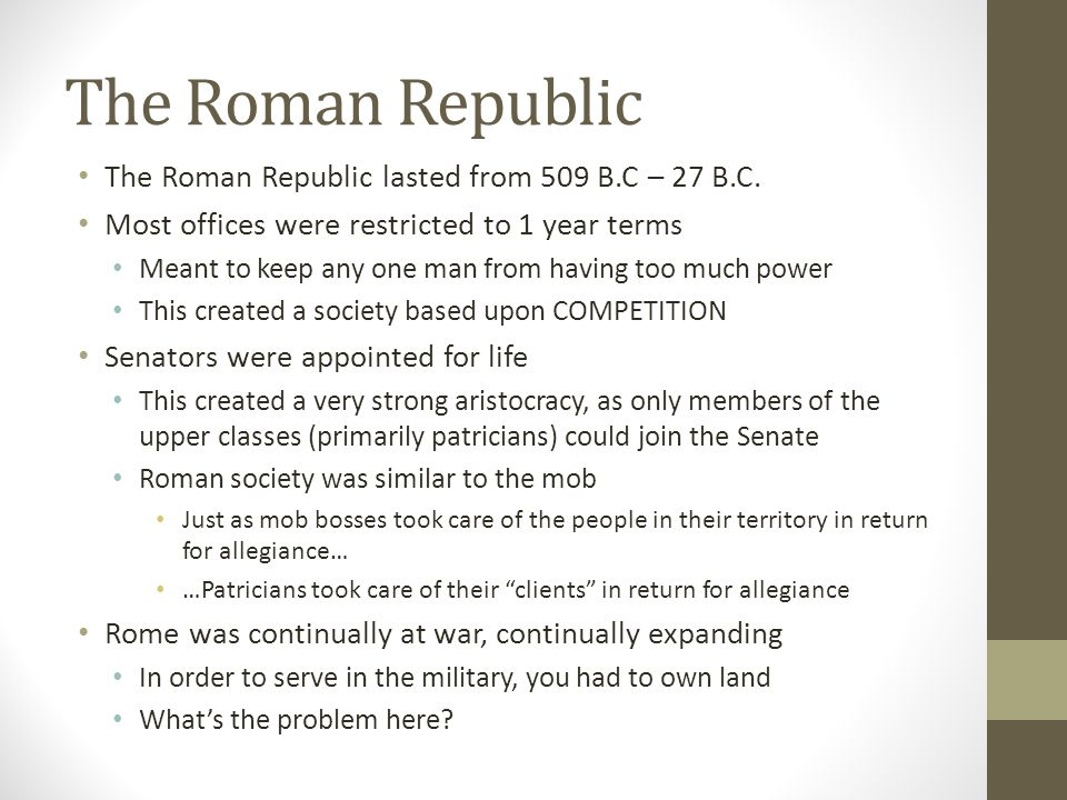 The Roman Republic The Roman Republic lasted from 509 B.C – 27 B.C.
