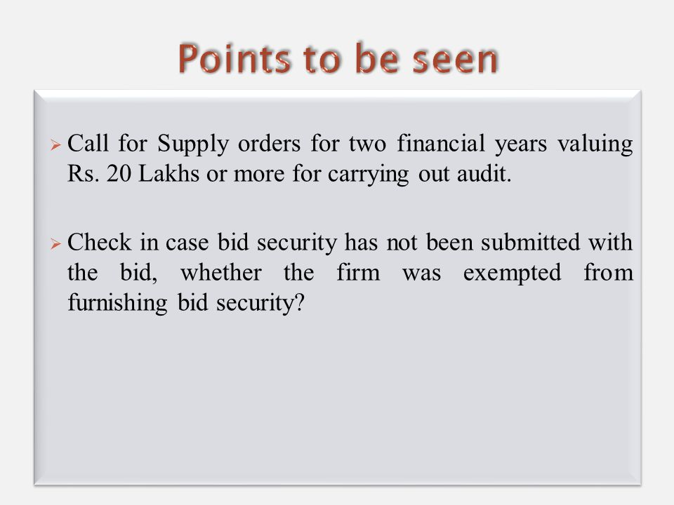  Call for Supply orders for two financial years valuing Rs. 20 Lakhs or more for carrying out audit.  Check in case bid security has not been submit