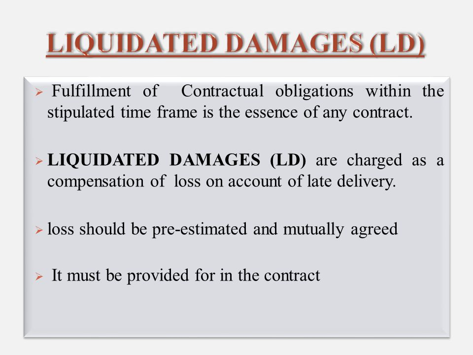 Case – I Delay in supplies resulted in actual/ demonstrable monetary loss and the Supplier was responsible for the delay Amount of LD chargeable: Full LD, subject to that the LD does not exceed 10% of the value of the contract Case – I Delay in supplies resulted in actual/ demonstrable monetary loss and the Supplier was responsible for the delay Amount of LD chargeable: Full LD, subject to that the LD does not exceed 10% of the value of the contract