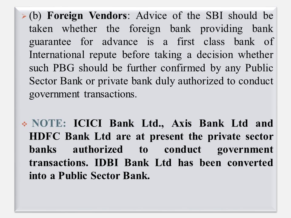  (b) Foreign Vendors: Advice of the SBI should be taken whether the foreign bank providing bank guarantee for advance is a first class bank of Intern