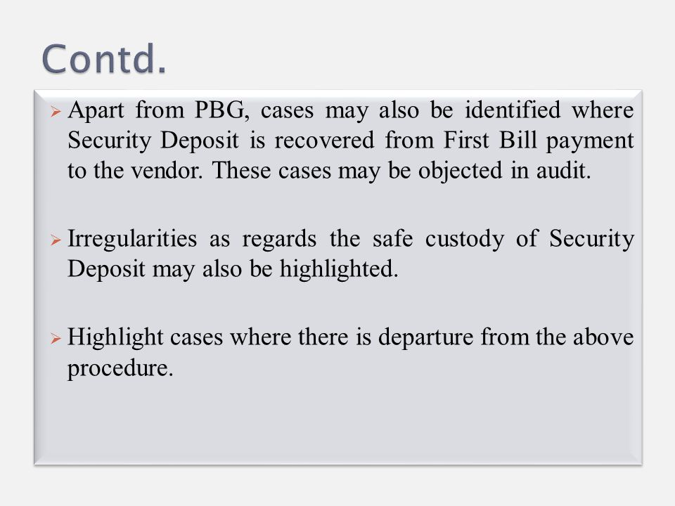  Apart from PBG, cases may also be identified where Security Deposit is recovered from First Bill payment to the vendor. These cases may be objected