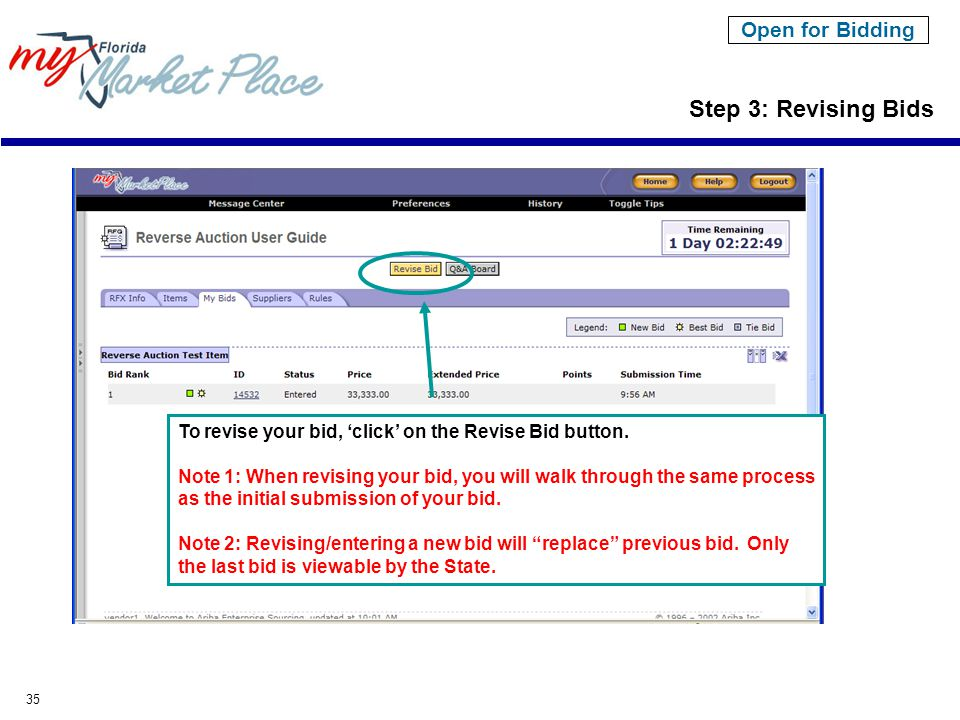 35 Step 3: Revising Bids Open for Bidding To revise your bid, 'click' on the Revise Bid button. Note 1: When revising your bid, you will walk through