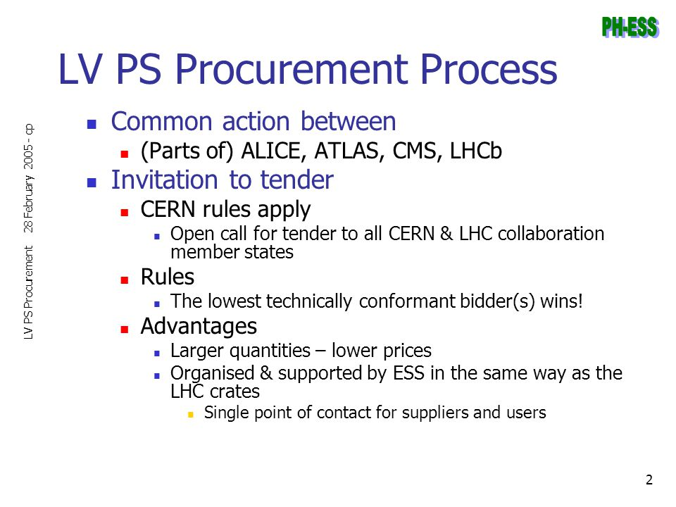 28 February 2005 - cp LV PS Procurement 2 LV PS Procurement Process Common action between (Parts of) ALICE, ATLAS, CMS, LHCb Invitation to tender CERN