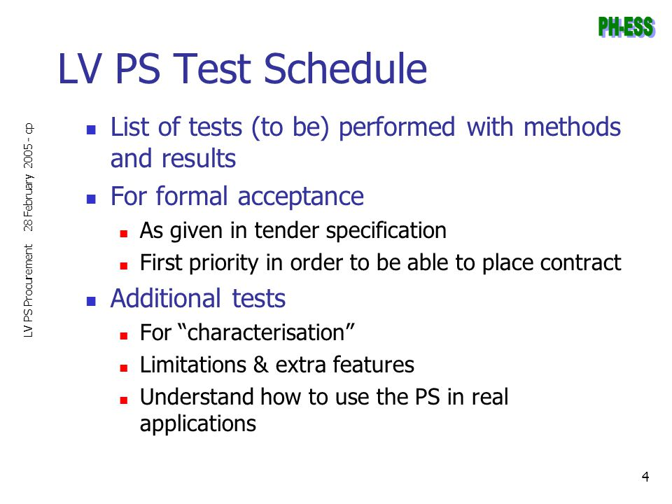 28 February 2005 - cp LV PS Procurement 4 LV PS Test Schedule List of tests (to be) performed with methods and results For formal acceptance As given