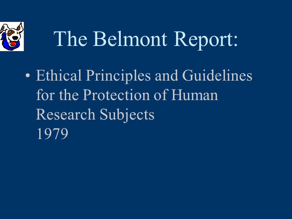 The Belmont Report: Ethical Principles and Guidelines for the Protection of Human Research Subjects 1979