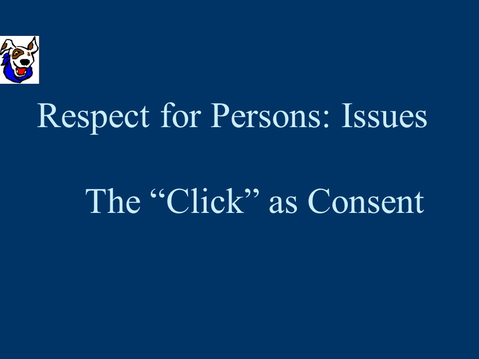 Respect for Persons: Issues The Click as Consent