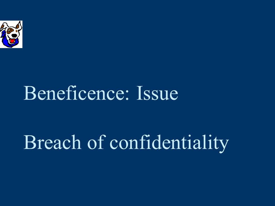 Beneficence: Issue Breach of confidentiality