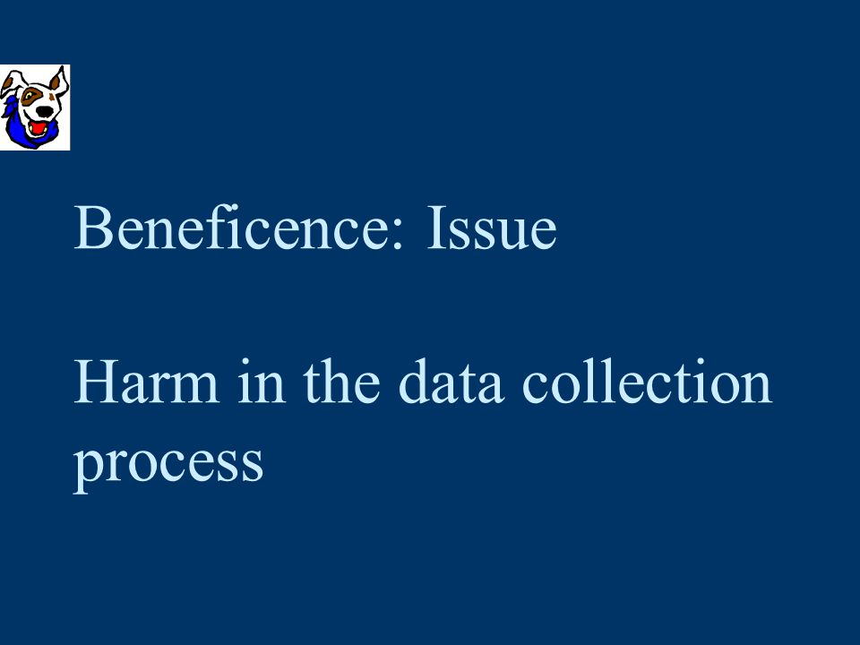 Beneficence: Issue Harm in the data collection process