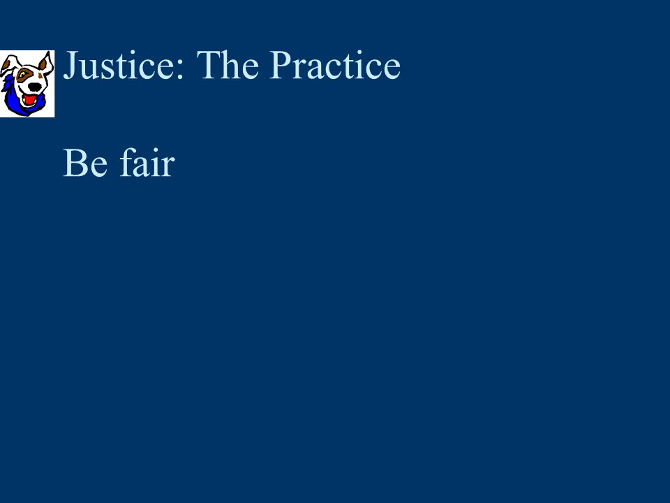 Justice: The Practice Be fair