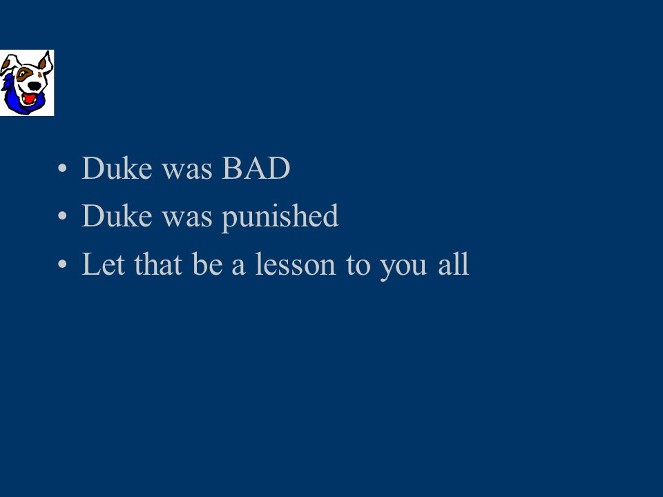 Duke was BAD Duke was punished Let that be a lesson to you all