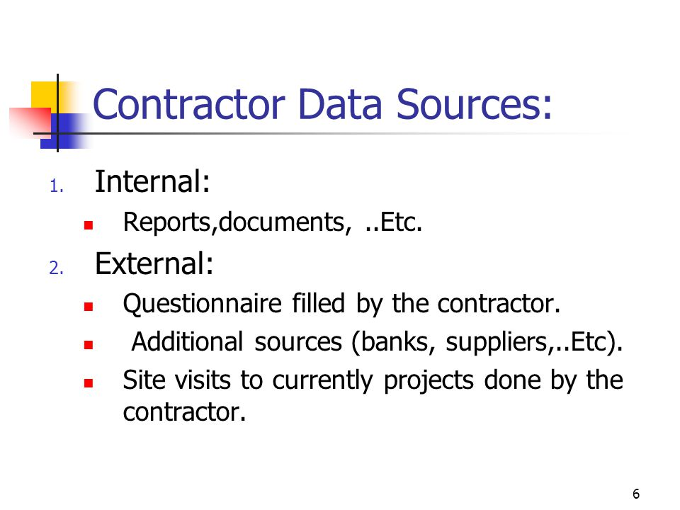 6 Contractor Data Sources: 1. Internal: Reports,documents,..Etc.