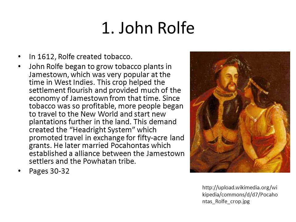1.John Rolfe In 1612, Rolfe created tobacco.