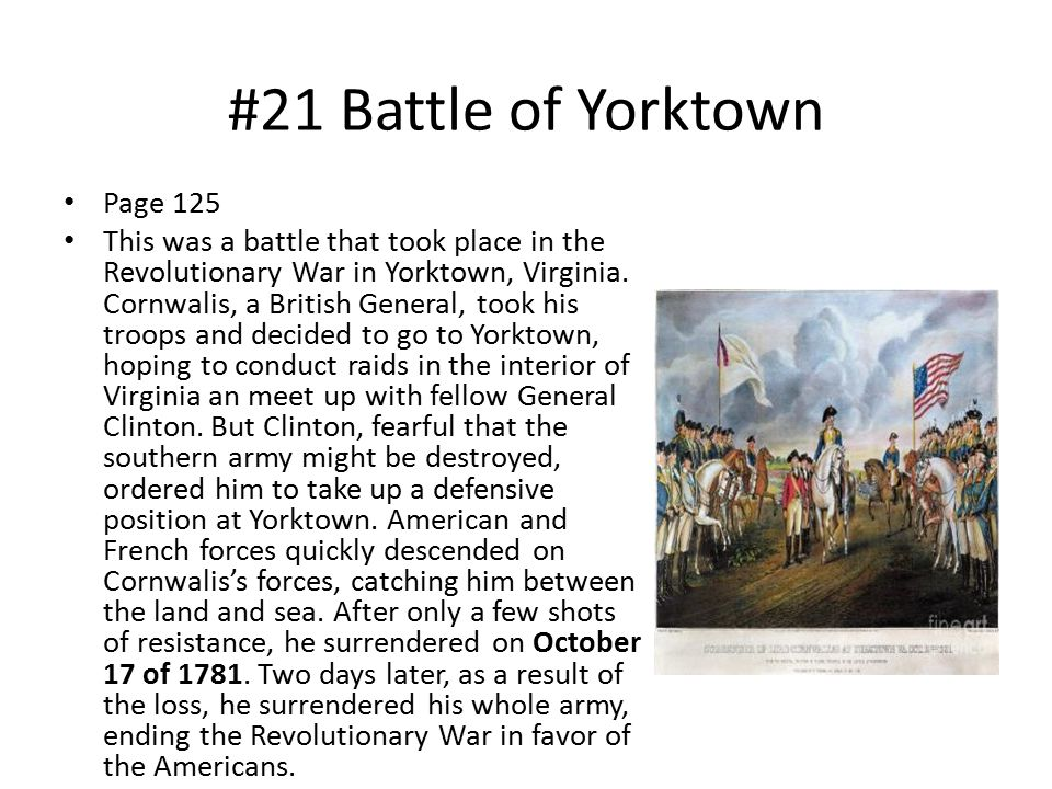#21 Battle of Yorktown Page 125 This was a battle that took place in the Revolutionary War in Yorktown, Virginia.