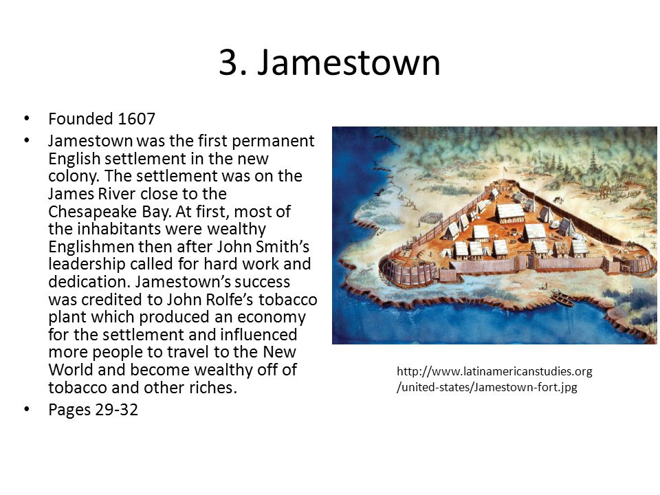 3.Jamestown Founded 1607 Jamestown was the first permanent English settlement in the new colony.