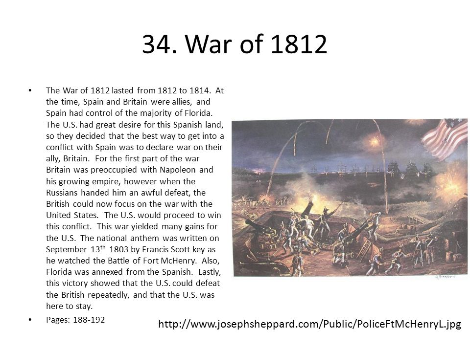 34.War of 1812 The War of 1812 lasted from 1812 to 1814.