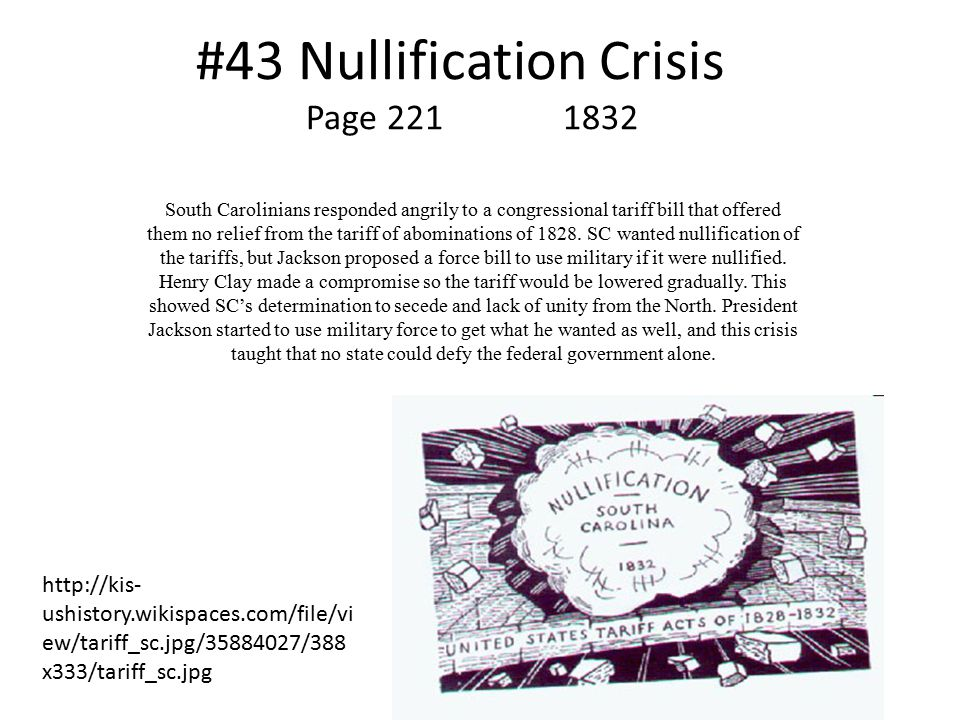 #43 Nullification Crisis South Carolinians responded angrily to a congressional tariff bill that offered them no relief from the tariff of abominations of 1828.