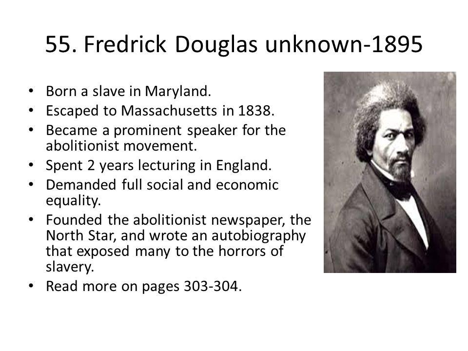 55.Fredrick Douglas unknown-1895 Born a slave in Maryland.