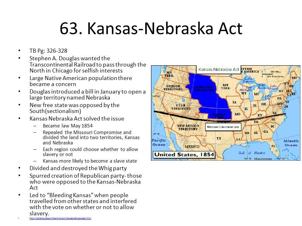 63.Kansas-Nebraska Act TB Pg: 326-328 Stephen A.